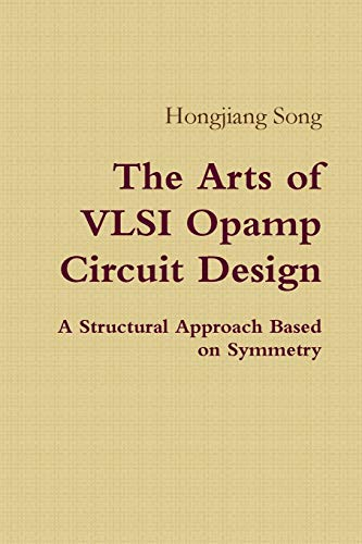 9781312051300: The Arts of Vlsi Opamp Circuit Design - A Structural Approach Based on Symmetry