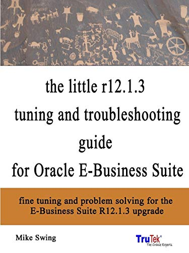 9781312057500: the little r12.1.3 upgrade tuning and troubleshooting guide for Oracle E-Business Suite