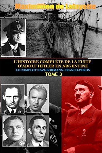 9781312075788: Tome 3. L'Histoire Complete de La Fuite D'Adolf Hitler En Argentine (French Edition)