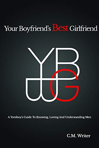 9781312135031: Your Boyfriend'S Best Girlfriend: A Tomboy's Guide To Knowing, Loving And Understanding Men