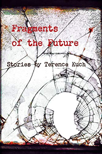 Fragments of the Future: Terence Kuch