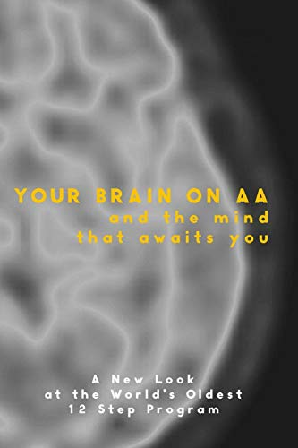 Your Brain On Aa: And The Mind That Awaits You: Anonymous, .