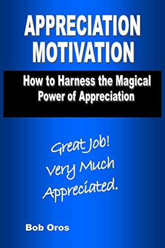9781312255913: Appreciation Motivation: How to Harness the Magical Power of Appreciation