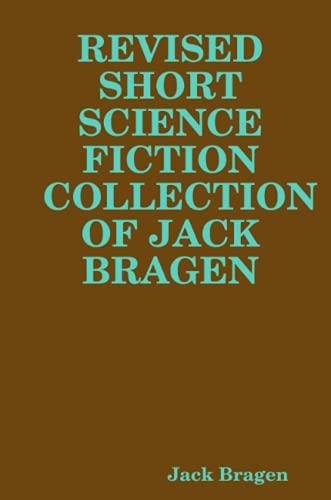 9781312256989: Revised Short Science Fiction Collection Of Jack Bragen
