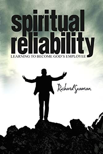 Spiritual Reliability ~ Learning to Become God's Employee: Seaman, Richard