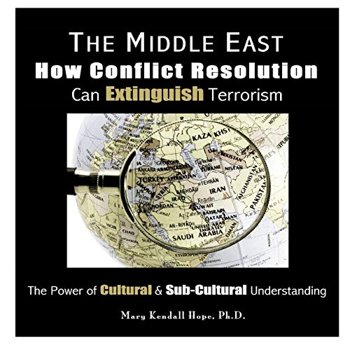 9781312290570: The Middle East: How Conflict Resolution Can Extinguish Terrorism: The Power of Cultural & Sub-Cultural Understanding
