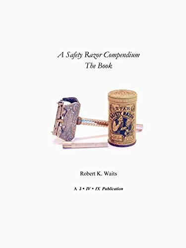 A Safety Razor Compendium: The Book: Waits, Robert K.
