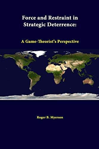 9781312294301: Force And Restraint In Strategic Deterrence: A Game-theorist's Perspective
