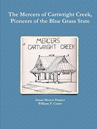 9781312314467: The Mercers of Cartwright Creek, Pioneers of the Blue Grass State