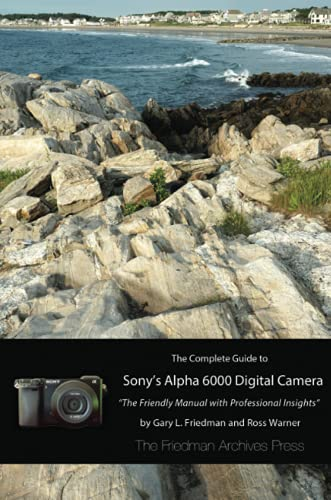 The Complete Guide to Sony's A6000 Camera (B&W edition): Friedman, Gary L.
