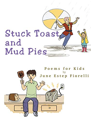 Stuck Toast and Mud Pies: Poems for: Fiorelli, June Estep