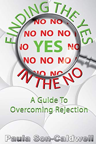 9781312324640: Finding the Yes in the No; A Guide to Overcoming Rejection