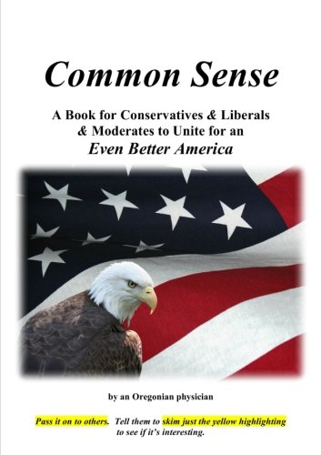 9781312342712: Common Sense: A Book for Conservatives & Liberals & Moderates to Unite for an Even Better America