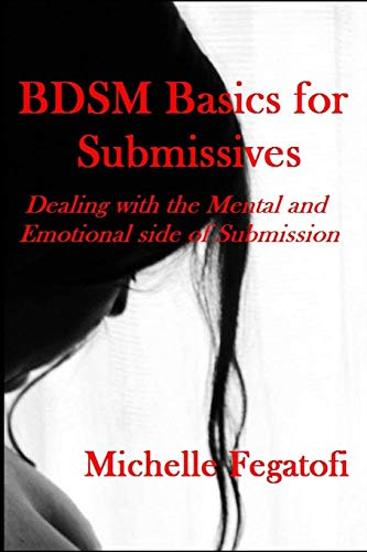 Bdsm Basics for Submissives - Dealing with the Mental and Emotional Side of Submission: Fegatofi, ...