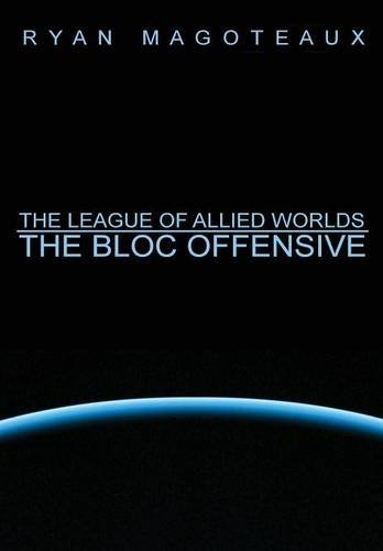9781312363144: The League of Allied Worlds: The Bloc Offensive