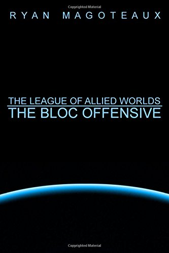 9781312363717: The League of Allied Worlds: The Bloc Offensive