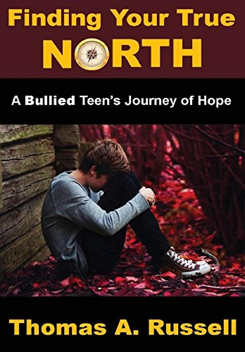 9781312374980: Finding Your True North: A Bullied Teen's Journey of Hope