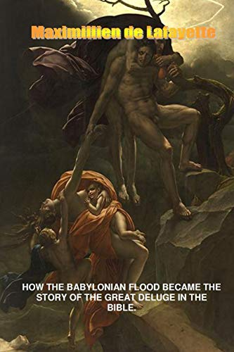 9781312376502: How the Babylonian Flood Became the Story of the Great Deluge in the Bible