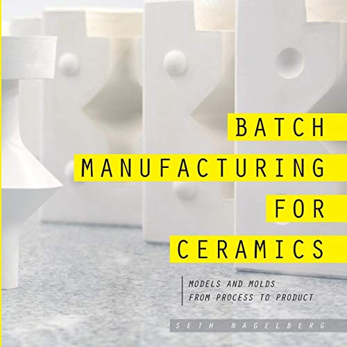 Batch Manufacturing for Ceramics: Nagelberg, Seth