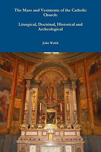 The Mass and Vestments of the Catholic: Walsh, John