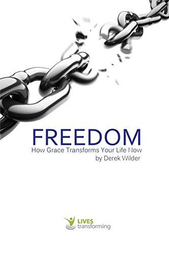 Freedom: How Grace Transforms Your Life Now: Wilder, Derek