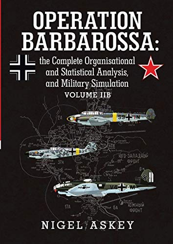 Operation Barbarossa: The Complete Organisational and Statistical: Askey, Nigel
