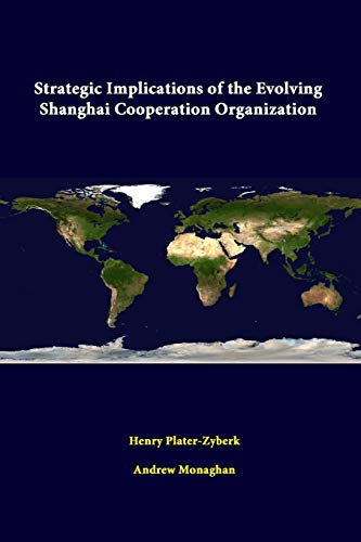 Strategic Implications of the Evolving Shanghai Cooperation: Strategic Studies Institute,