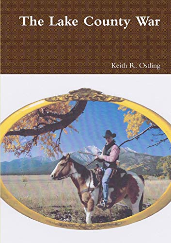 The Lake County War: Keith R. Ostling