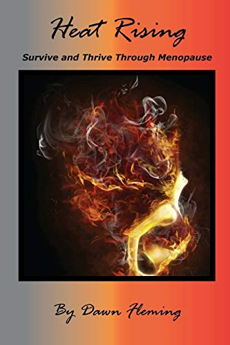 Heat Rising: Survive and Thrive Through Menopause: Fleming, Dawn