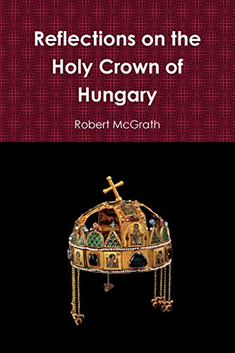 Reflections on the Holy Crown of Hungary: Robert McGrath