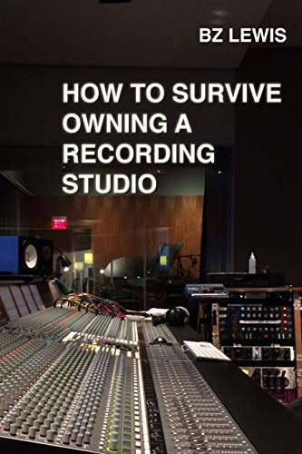 9781312534551: How to Survive Owning a Recording Studio