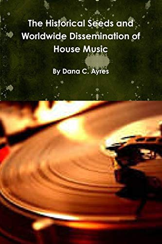 9781312537408: The Historical Seeds and Worldwide Dissemination of House Music