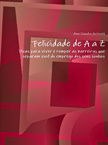Felicidade De A a Z - Dicas: Ana Claudia Antunes