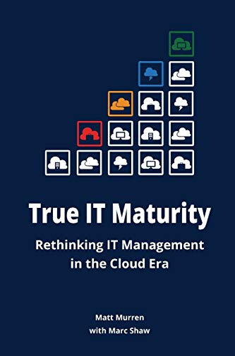 9781312661974: True IT Maturity: Rethinking IT Management in the Cloud Era