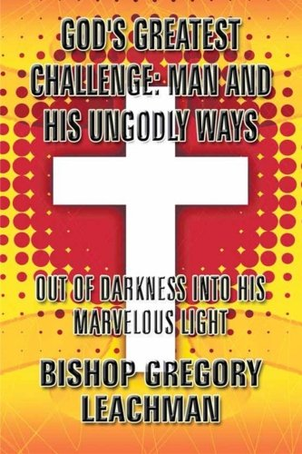 9781312690455: God's Greatest Challenge: Man and His Ungodly Ways: Out of Darkness Into His Marvelous Light