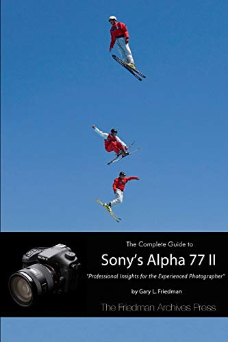 9781312694392: The Complete Guide to Sony's Alpha 77 II (B&W Edition)