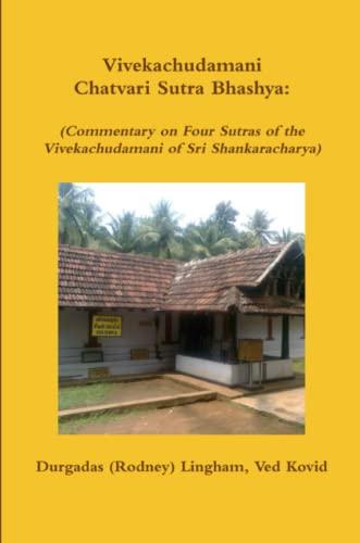 Vivekachudamani Chatvari Sutra Bhashya: (Commentary on Four: Durgadas (Rodney) Lingham