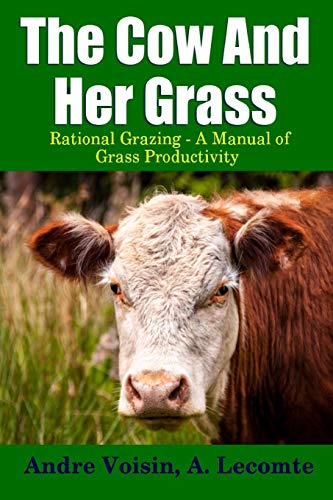 The Cow and Her Grass: Rational Grazing: Andre Voisin, A.