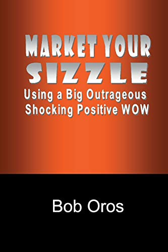 9781312833845: Market Your Sizzle Using a Big Outrageous Shocking Positive Wow
