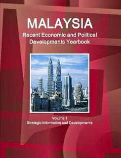 9781312836990: Malaysia Recent Economic and Political Developments Yearbook: Strategic Information and Developments (World Business and Investment Library)