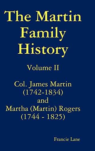 9781312869868: The Martin Family History Volume II Col. James Martin (1742-1834) and Martha [Martin] Rogers (1744-1825)