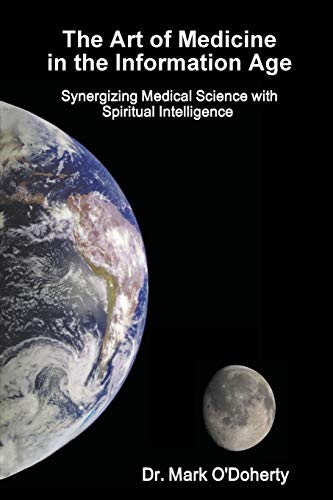 9781312872189: The Art of Medicine in the Information Age - Synergizing Medical Science with Spiritual Intelligence