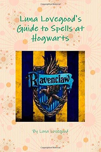 9781312883116: Luna Lovegood's Guide to Spells at Hogwarts