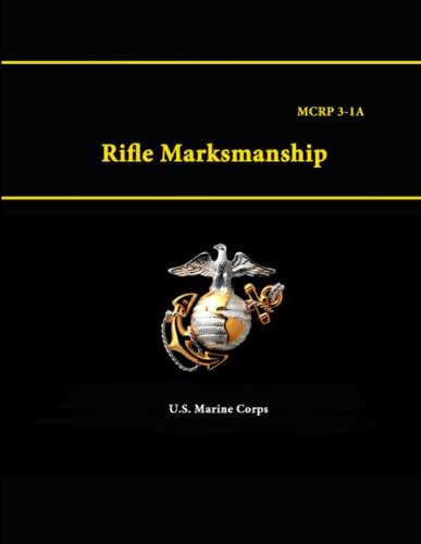 Rifle Marksmanship - Mcrp 3-1A: Corps, U.S. Marine