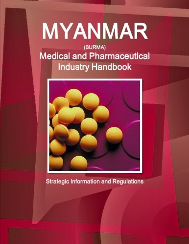 9781312884472: Myanmar Medical and Pharmaceutical Industry Handbook - Strategic Information and Regulations (World Business and Investment Library)