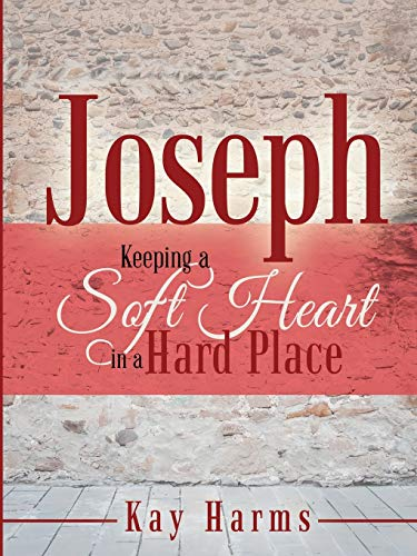 Joseph - Keeping a Soft Heart in a Hard Place: Kay Harms