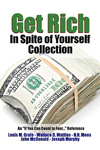Get Rich in Spite of Yourself Collection: Wallace D. Wattles,