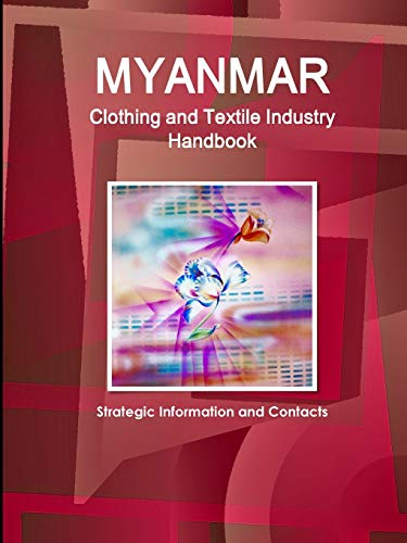 9781312923966: Myanmar Clothing and Textile Industry Handbook - Strategic Information and Contacts (World Business and Investment Opportunities Yearbook Library)
