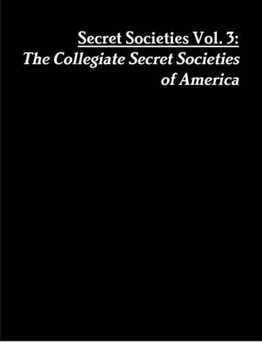 9781312932852: Secret Societies Vol. 3: The Collegiate Secret Societies of America (Volume 3)