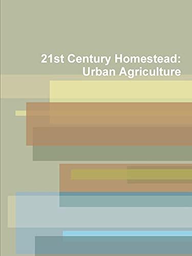 9781312936515: 21st Century Homestead: Urban Agriculture